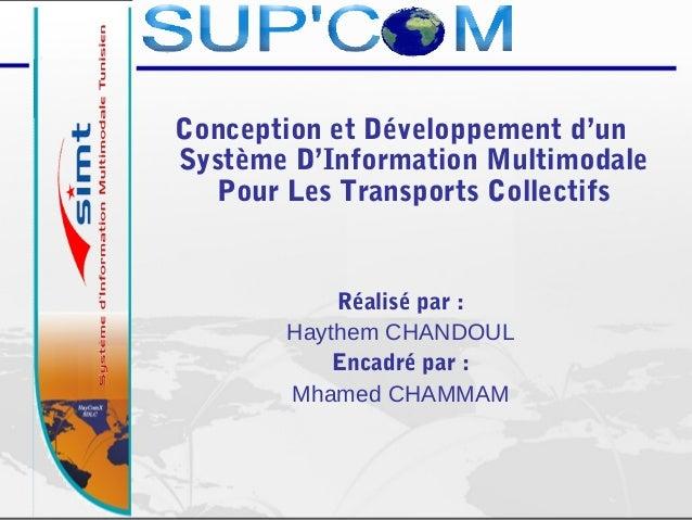 Conception et Développement d'un Système D'Information Multimodale Pour Les Transports Collectifs Réalisé par : Haythem CH...