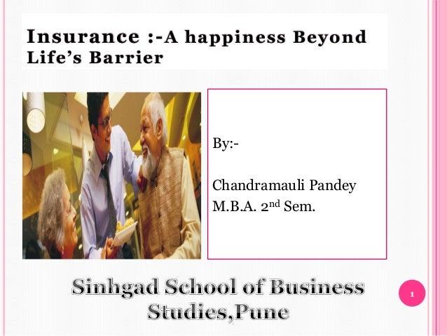 Insurance :- A happiness BeyondLife's Barrier                 By:-                 Chandramauli Pandey                 M.B...