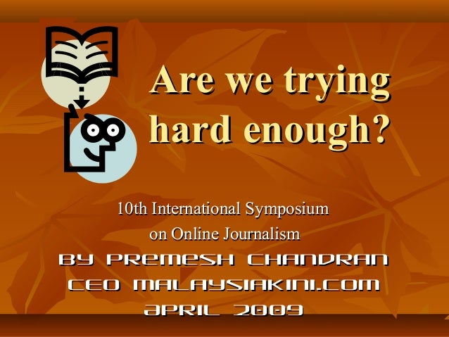 Are we tryingAre we trying hard enough?hard enough? 10th International Symposium10th International Symposium on Online Jou...