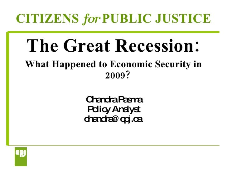 CITIZENS  for  PUBLIC JUSTICE <ul><li>The Great Recession: </li></ul><ul><li>What Happened to Economic Security in 2009? <...