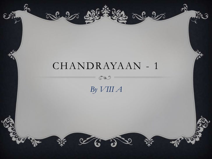 CHANDRAYAAN - 1     By VIII A