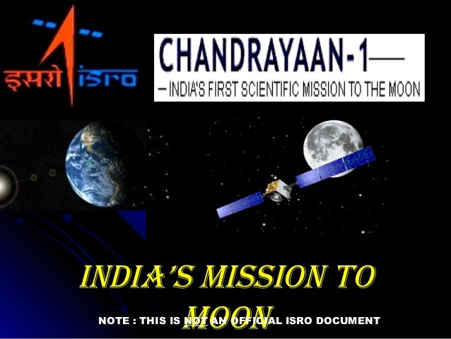 IndIa's MIssIon ToIndIa's MIssIon To MoonMoonNOTE : THIS IS NOT AN OFFICIAL ISRO DOCUMENT