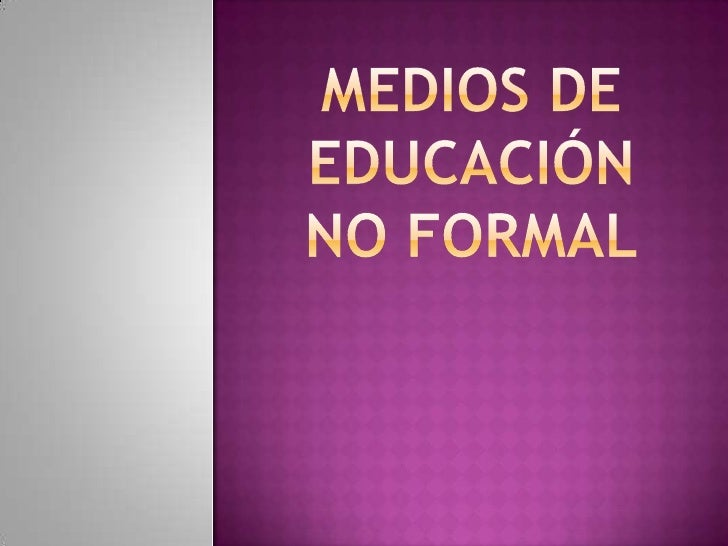 Medios de educación no formal<br />
