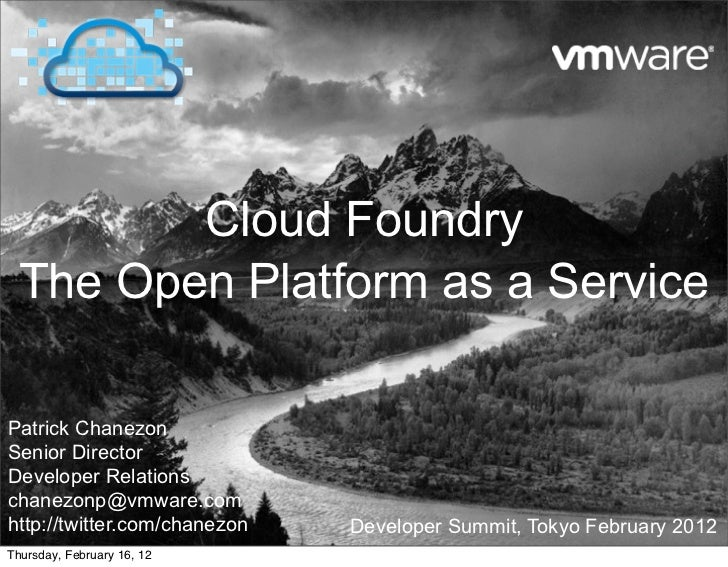 Cloud Foundry  The Open Platform as a ServicePatrick ChanezonSenior DirectorDeveloper Relationschanezonp@vmware.comhttp://...