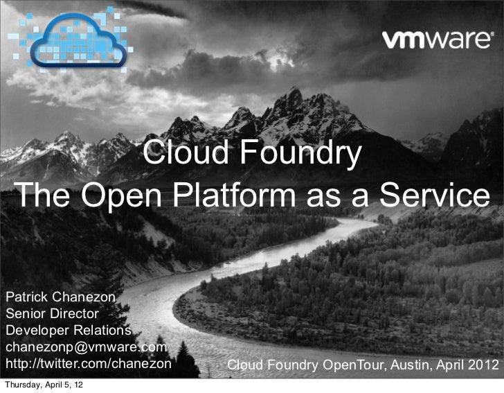 Cloud Foundry  The Open Platform as a ServicePatrick ChanezonSenior DirectorDeveloper Relationschanezonp@vmware.comhttp://...