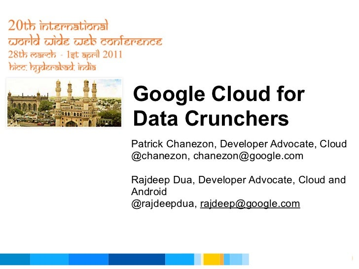 Google Cloud forData CrunchersPatrick Chanezon, Developer Advocate, Cloud@chanezon, chanezon@google.comRajdeep Dua, Develo...