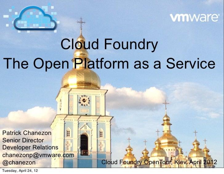 Cloud FoundryThe Open Platform as a ServicePatrick ChanezonSenior DirectorDeveloper Relationschanezonp@vmware.com@chanezon...