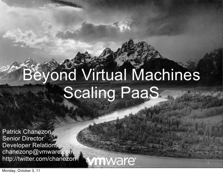 Beyond Virtual Machines               Scaling PaaSPatrick ChanezonSenior DirectorDeveloper Relationschanezonp@vmware.comht...