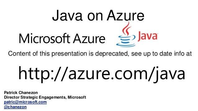 Patrick Chanezon Director Strategic Engagements, Microsoft patric@microsoft.com @chanezon Java on Azure Content of this pr...