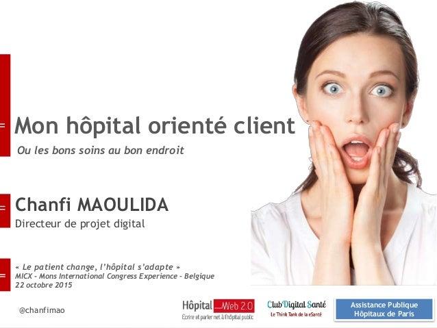 Chanfi MAOULIDA Directeur de projet digital Ou les bons soins au bon endroit Mon hôpital orienté client Assistance Publiqu...