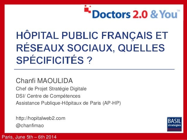 Paris, June 5th – 6th 2014 Chanfi MAOULIDA Chef de Projet Stratégie Digitale DSI/ Centre de Compétences Assistance Publiqu...
