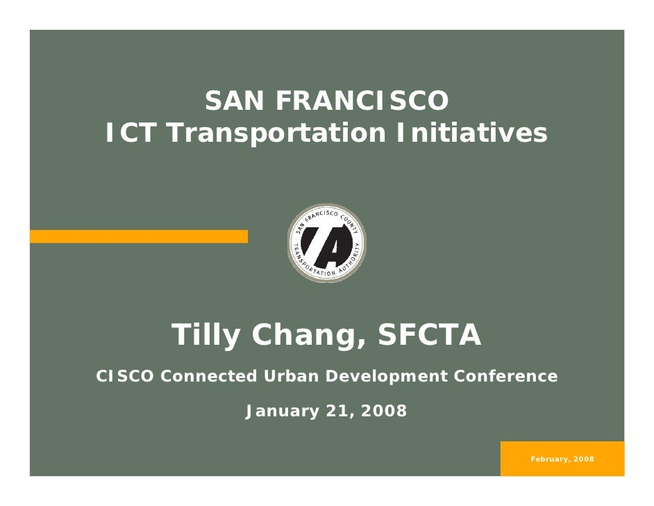 SAN FRANCISCO ICT Transportation Initiatives            Tilly Chang, SFCTA CISCO Connected Urban Development Conference   ...