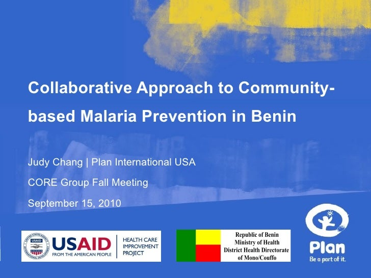Collaborative Approach to Community-based Malaria Prevention in Benin Judy Chang | Plan International USA CORE Group Fall ...