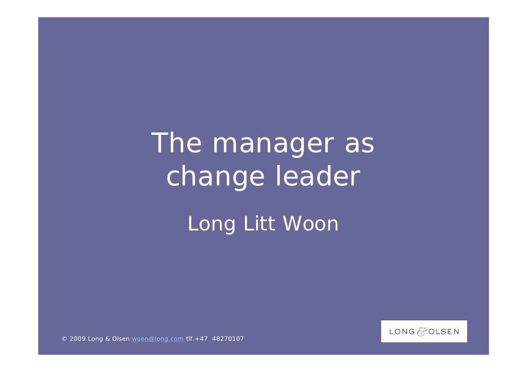 The manager as                          change leader                                   Long Litt Woon     © 2009 Long & O...