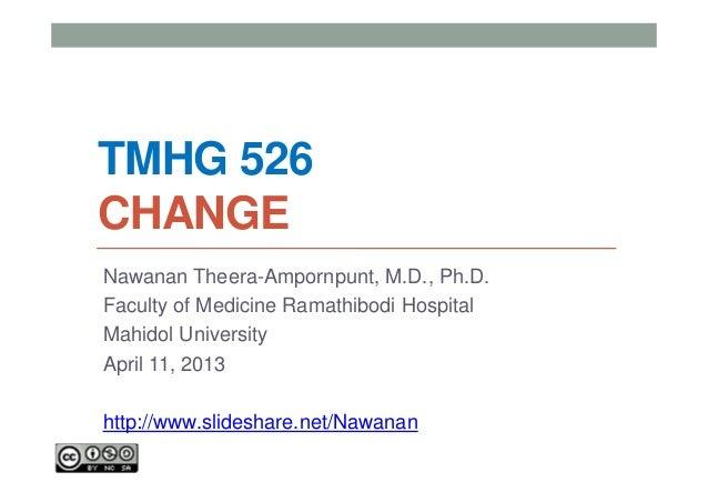TMHG 526CHANGENawanan Theera-Ampornpunt, M.D., Ph.D.Faculty of Medicine Ramathibodi HospitalMahidol UniversityApril 11, 20...