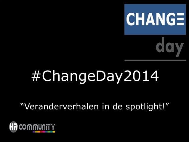 """#ChangeDay2014  """"Veranderverhalen in de spotlight!"""""""