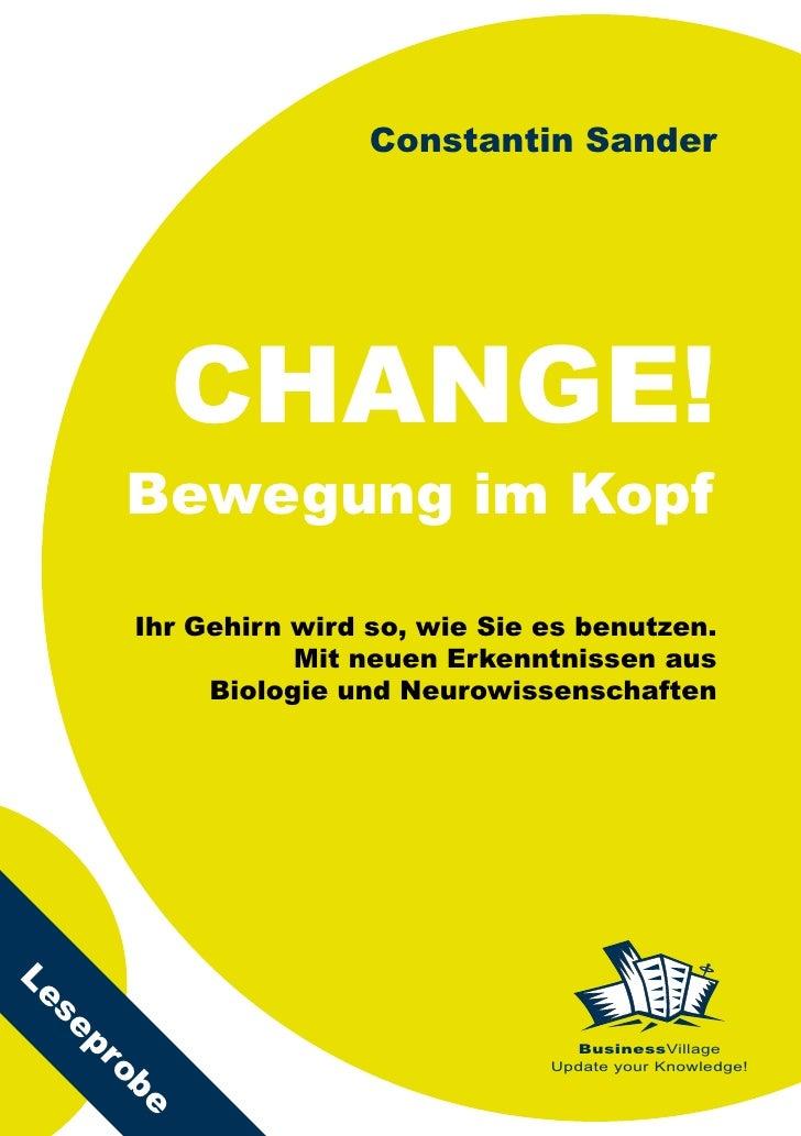 Constantin Sander              CHANGE!        Bewegung im Kopf         Ihr Gehirn wird so, wie Sie es benutzen.           ...