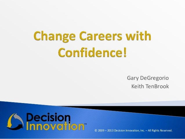 Gary DeGregorio Keith TenBrook  © 2009 – 2013 Decision Innovation, Inc. – All Rights Reserved.