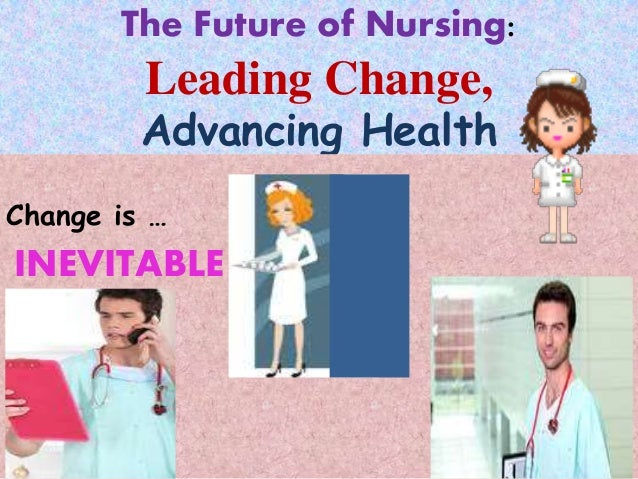 the future of nursing essay Iom future of nursing - in a reflection of 600 words, explain how you see yourself fitting into the following iom future of nursing recommendations:.