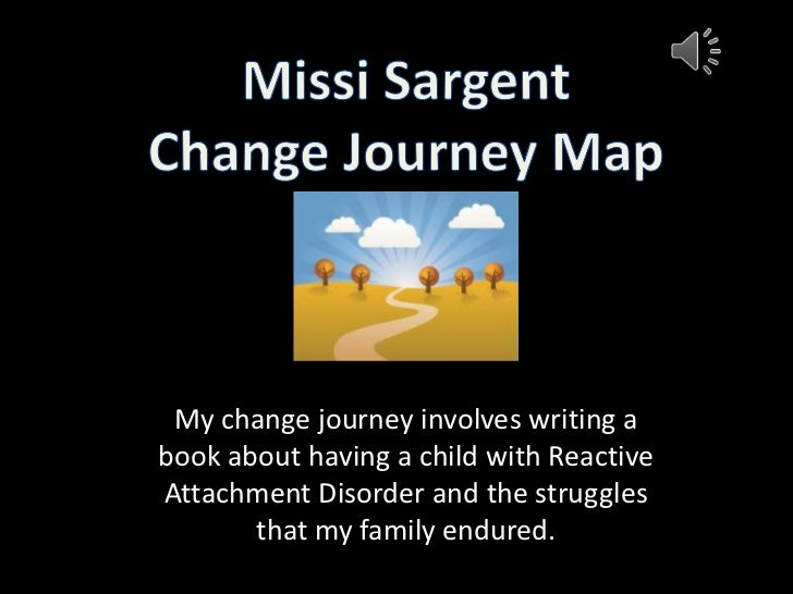 Missi Sargent<br />Change Journey Map<br />My change journey involves writing a book about having a child with Reactive At...