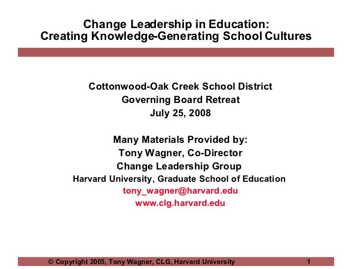 Change Leadership in Education: Creating Knowledge-Generating School Cultures Cottonwood-Oak Creek School District Governi...