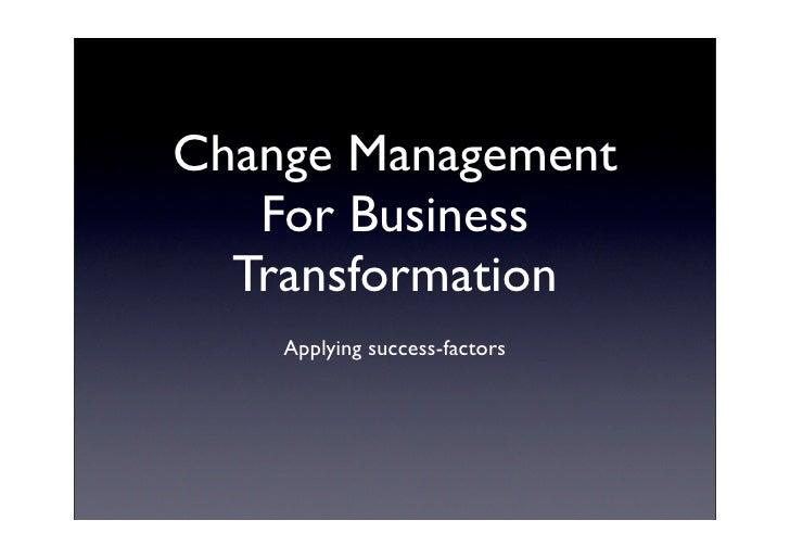 Change Management    For Business   Transformation     Applying success-factors