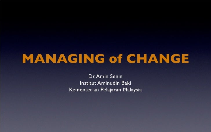 MANAGING of CHANGE             Dr. Amin Senin         Institut Aminudin Baki      Kementerian Pelajaran Malaysia