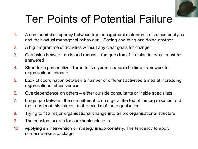Ten Points of Potential Failure 1. A continued discrepancy between top management statements of values or styles and their...