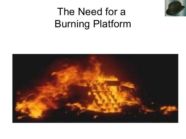 The Need for a Burning Platform