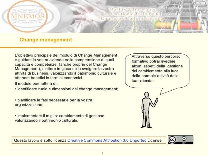 Change management <ul><li>L'obiettivo principale del modulo di Change Management è guidare la vostra azienda nella compren...