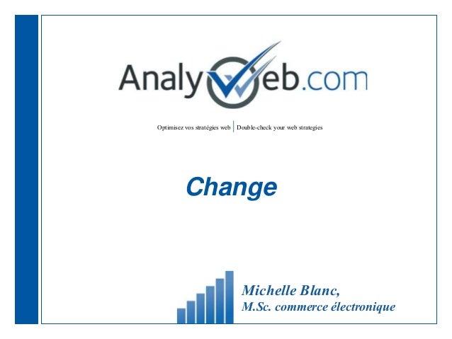 Optimisez vos stratégies web |Double-check your web strategies Change Michelle Blanc, M.Sc. commerce électronique