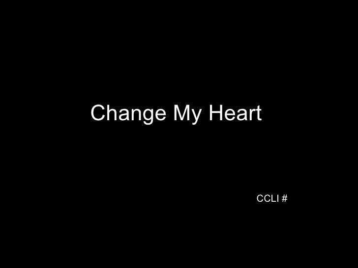 Change My Heart  CCLI #