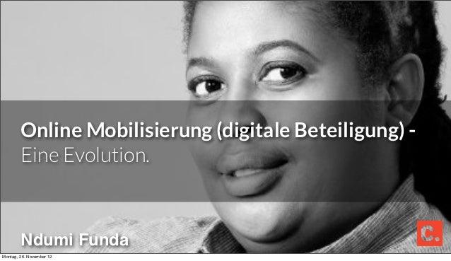 Online Mobilisierung (digitale Beteiligung) -        Eine Evolution.        Ndumi FundaMontag, 26. November 12
