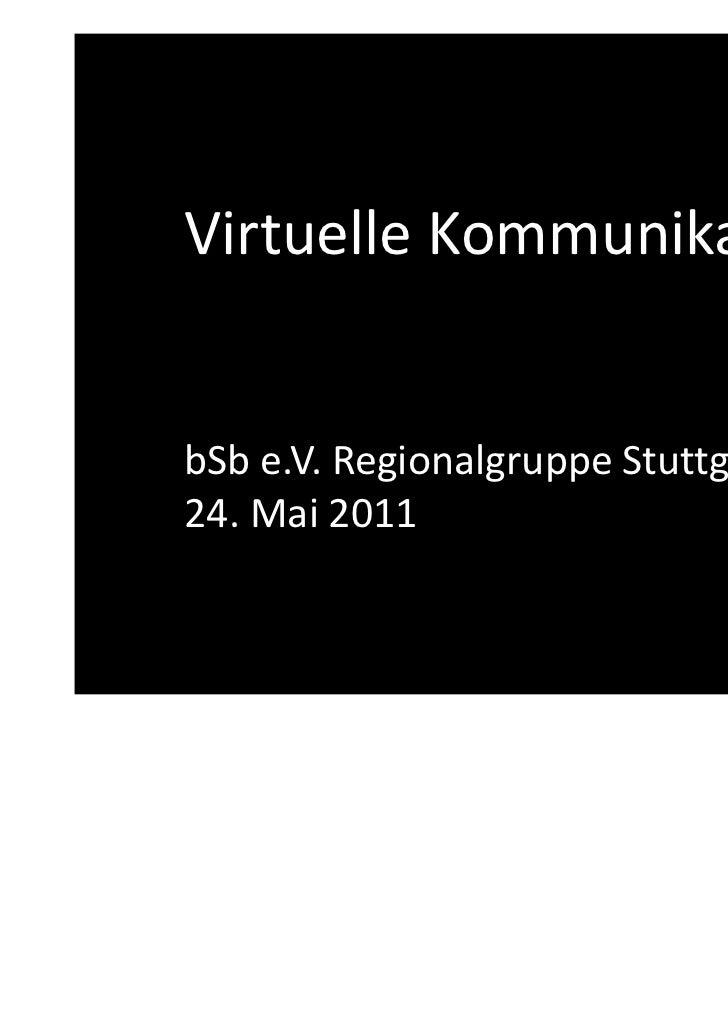 Virtuelle KommunikationbSb e.V. Regionalgruppe Stuttgart24. Mai 2011