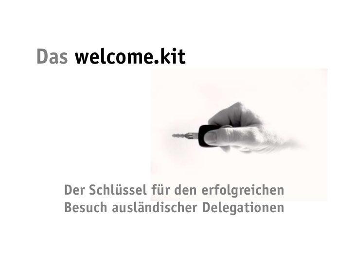 Das welcome.kit  Der Schlüssel für den erfolgreichen  Besuch ausländischer Delegationen
