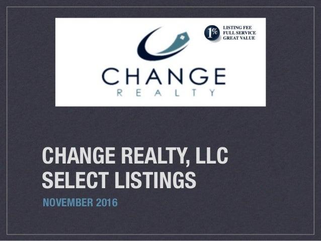 CHANGE REALTY, LLC SELECT LISTINGS NOVEMBER 2016