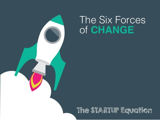 The Six Forces of CHANGE