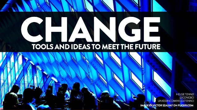 Change - tools and ideas to meet the future