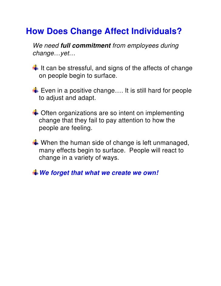 How Does Change Affect Individuals?  We need full commitment from employees during  change…yet…     It can be stressful, a...
