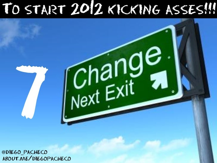 To start 2012 kicking asses!!!   7@diego_pachecoabout.me/diegopacheco