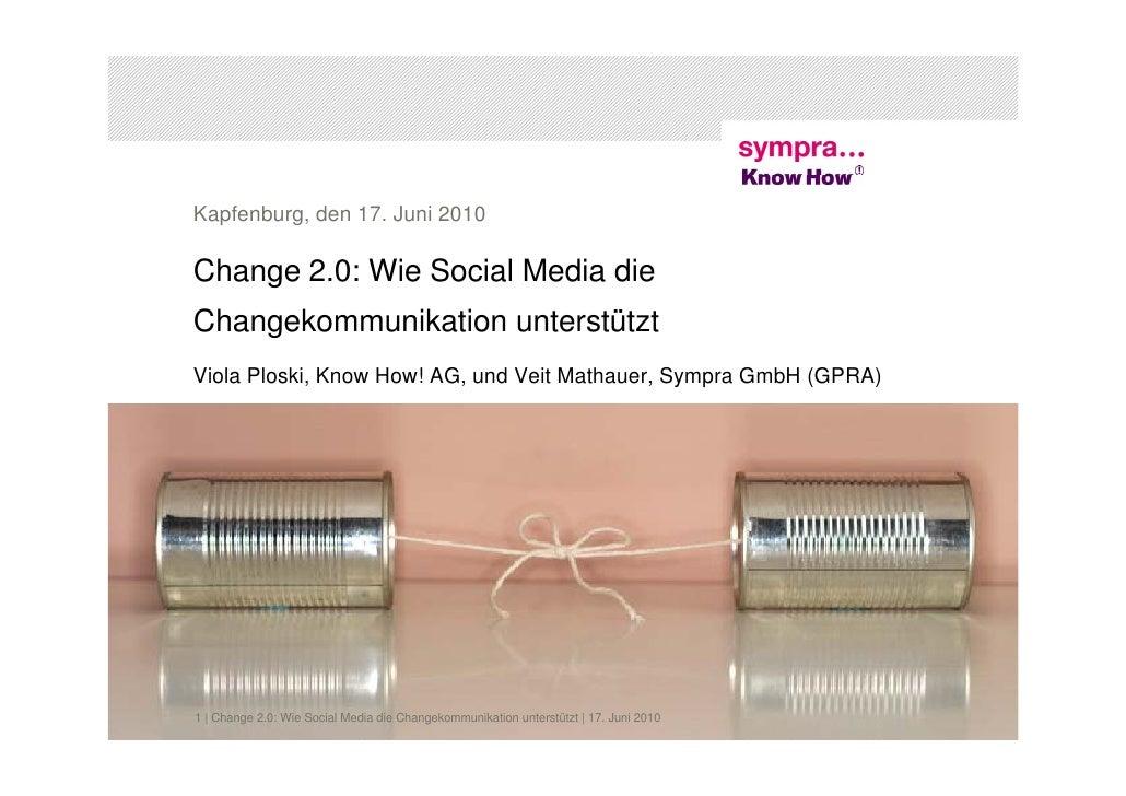 Kapfenburg, den 17. Juni 2010  Change 2.0: Wie Social Media die Changekommunikation unterstützt Viola Ploski, Know How! AG...