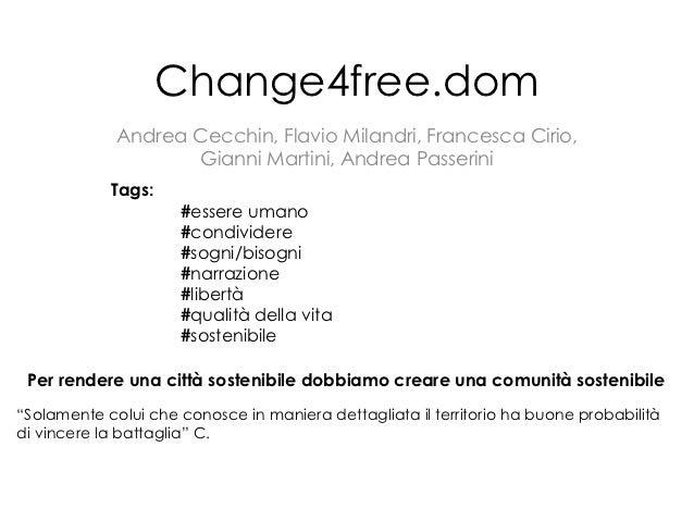 Change4free.dom             Andrea Cecchin, Flavio Milandri, Francesca Cirio,                    Gianni Martini, Andrea Pa...
