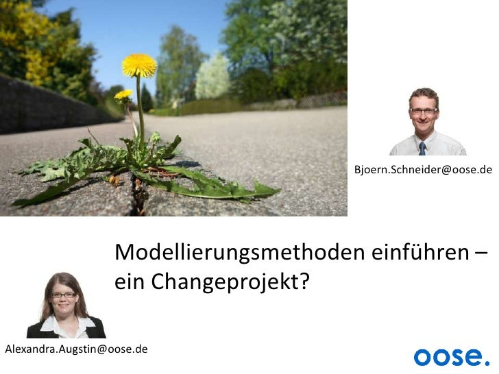 Bjoern.Schneider@oose.de<br />Modellierungsmethoden einführen –ein Changeprojekt?<br />Alexandra.Augstin@oose.de<br />
