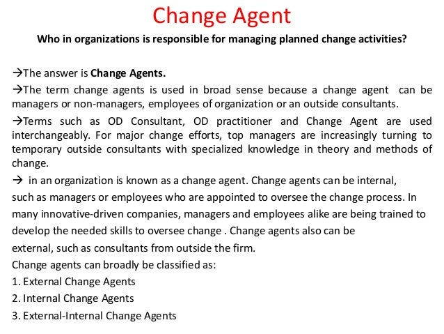 Change Agent Who in organizations is responsible for managing planned change activities? The answer is Change Agents. Th...