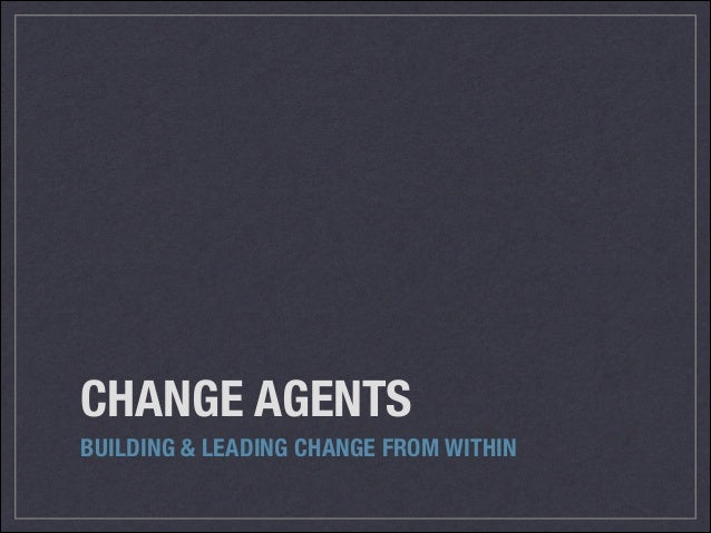 CHANGE AGENTS BUILDING & LEADING CHANGE FROM WITHIN
