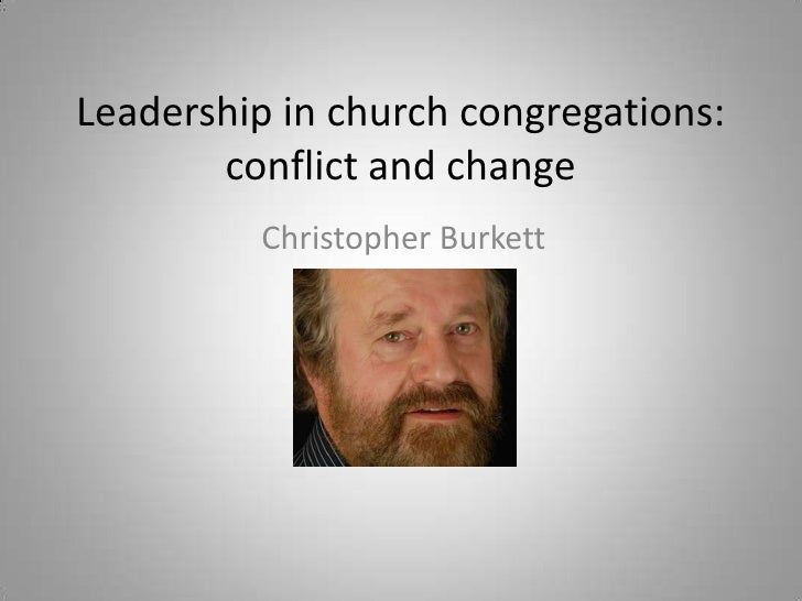Leadership in church congregations:       conflict and change         Christopher Burkett