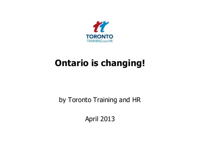 Ontario is changing!by Toronto Training and HRApril 2013