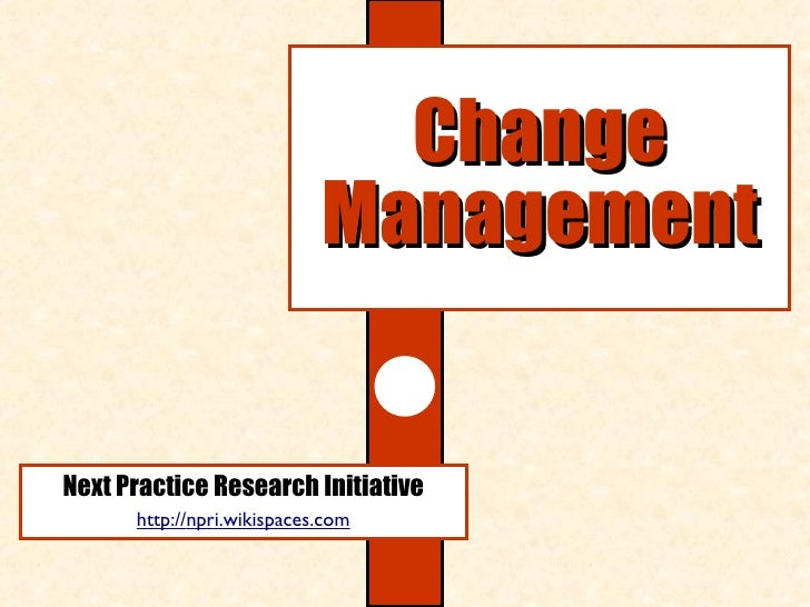 Next Practice Research Initiative http:// npri.wikispaces.com Change Management
