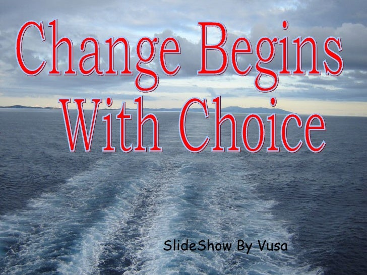 SlideShow By Vusa Change Begins With Choice