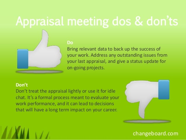 Appraisal meeting dos & don'ts                         Do                         Bring relevant data to back up the succe...